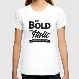 Be Bold or Italic, Never Regular 2 T-shirt