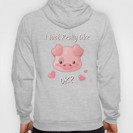 I Just Really Like Pigs, OK? Hoody