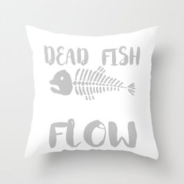 Only Dead Fish Go With The Flow Throw Pillow