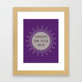 Namaste The Fuck Away, Funny, Quote Framed Art Print