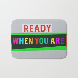 Ready When You Are! Bath Mat