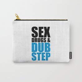 Sex, Drugs & Dupstep Quote Carry-All Pouch