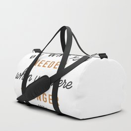 Be who you needed when you were younger Duffle Bag