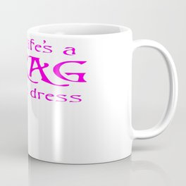 When Life's A Drag Wear A Dress July 16th Coffee Mug