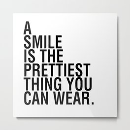 A smile is the prettiest thing you can wear Metal Print