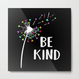 Be Kind - Be Kind! Metal Print