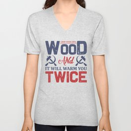 Labor Quotes Chop Your Own Wood and It Will Warm You Twice Unisex V-Neck