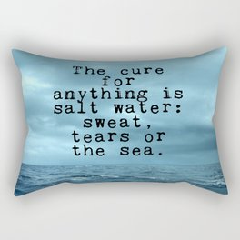 The cure for anything is salt water Rectangular Pillow