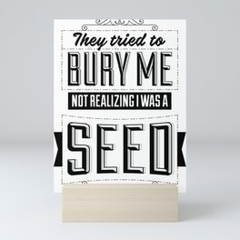They tried to bury me, not realizing I was a seed. Mini Art Print