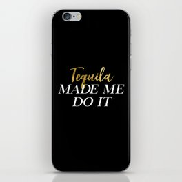 Tequila Made Me Do It iPhone Skin