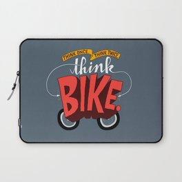 Think Once. Think Twice. Think Bike. Laptop Sleeve