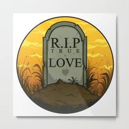 RIP TRUE LOVE Metal Print
