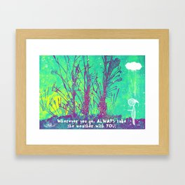 Always take the weather with you Framed Art Print