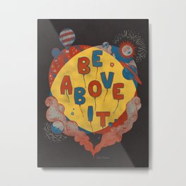 Be Above It Metal Print