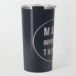 Make Impossible Things Travel Mug