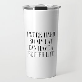 I Work Hard So My Cat Can Have A Better Life, Cat Quote Travel Mug