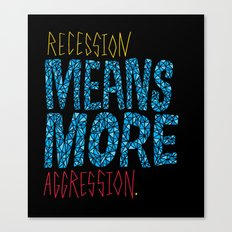 Recession Means More Aggression Canvas Print