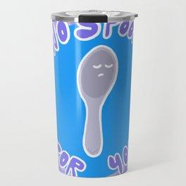 No Spoon for You! Travel Mug