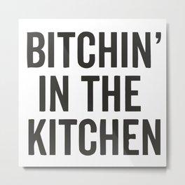 Bitchin' In The Kitchen Metal Print