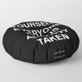 be yourself everyone else is already taken Floor Pillow