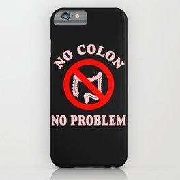 No Colon No Problem iPhone Case