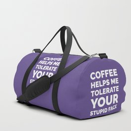 Coffee Helps Me Tolerate Your Stupid Face (Ultra Violet) Duffle Bag