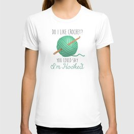 Do I Like Crochet? You Could Say I'm Hooked T-shirt