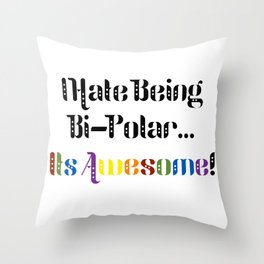 I Hate Being Bi-Polar...It's Awesome! Throw Pillow