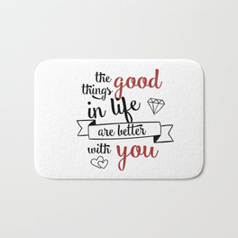 The good things in life are better with you Bath Mat