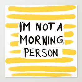 I'm not a morning person - yellow Canvas Print