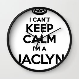 I cant keep calm I am a JACLYN Wall Clock