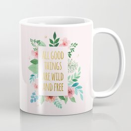 All Good Things are Wild and Free Faux Gold Quote with Flowers Coffee Mug