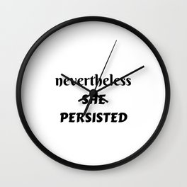 NEVERTHELESS SHE PERSISTED - FEMINIST QUOTE Wall Clock