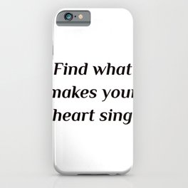 Self love quotes - Find what makes your heart sing iPhone Case