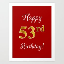 "Elegant ""Happy 53rd Birthday!"" With Faux/Imitation Gold-Inspired Color Pattern Number (on Red) Art Print"