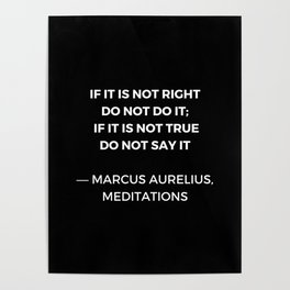 Stoic Wisdom Quotes - Marcus Aurelius Meditations - If it is not right do not do it Poster