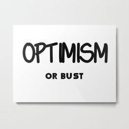 Optimism or Bust Metal Print