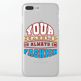 Your Smile Is Always In Fashion T-shirt Design Love Heart Inspiration Motivation Commitment Quote Clear iPhone Case