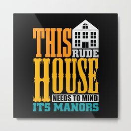 This rude House needs to mind its Manors Metal Print