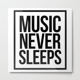 Music Never Sleeps Metal Print