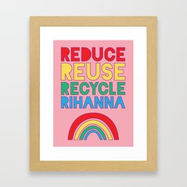 Reduce Reuse Recycle Rihanna Framed Art Print