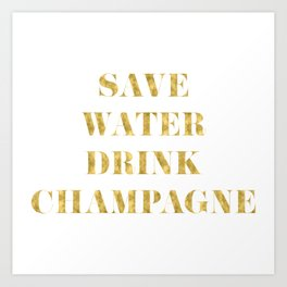 Save Water Drink Champagne Gold Art Print