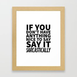 If You Don't Have Anything Nice To Say, Say It Sarcastically Framed Art Print