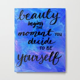 Beauty Begins the Moment you Decide to be Yourself Metal Print