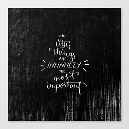 """The little things are infinitely the most important."" Canvas Print"