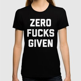 Zero F*cks Given Funny Quote T-shirt