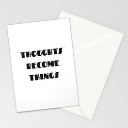 Thoughts become things Stationery Cards