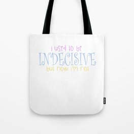 I Used To Be Indecisive But Now I'm Not Tote Bag