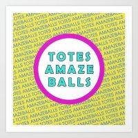 totes Art Prints featuring Totes Amazeballs! by missmim