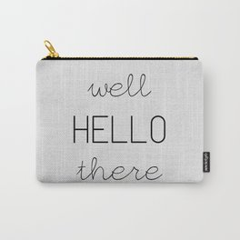 Well Hello There Carry-All Pouch